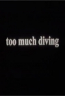 Too Much Diving