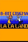 8 Bit Cinema: La La Land