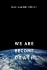 We Are Become Death
