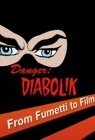 Danger: Diabolik - From Fumetti to Film